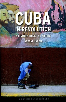 Cuba in Revolution By Kapcia, Antoni